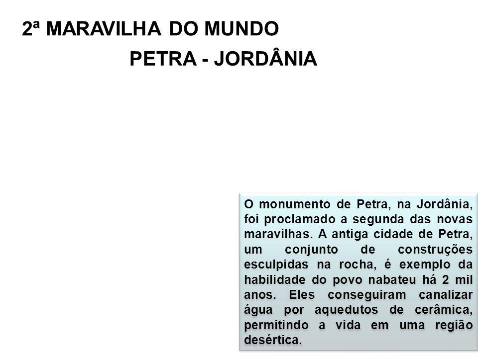 2ª MARAVILHA DO MUNDO PETRA - JORDÂNIA O monumento de Petra, na Jordânia, foi proclamado a segunda das novas maravilhas. A antiga cidade de Petra, um