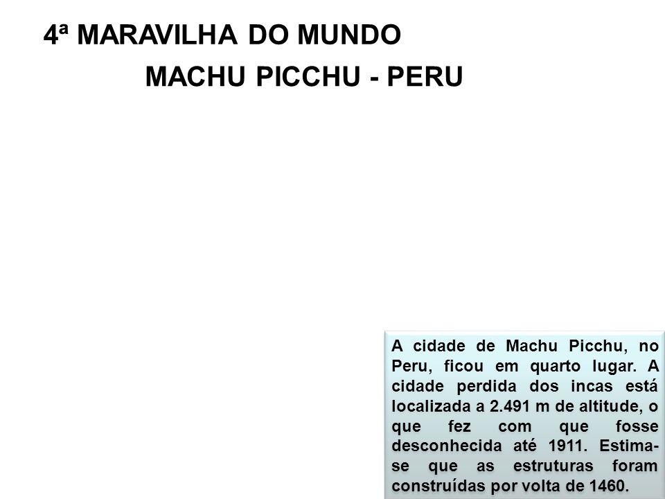 4ª MARAVILHA DO MUNDO MACHU PICCHU - PERU A cidade de Machu Picchu, no Peru, ficou em quarto lugar. A cidade perdida dos incas está localizada a 2.491