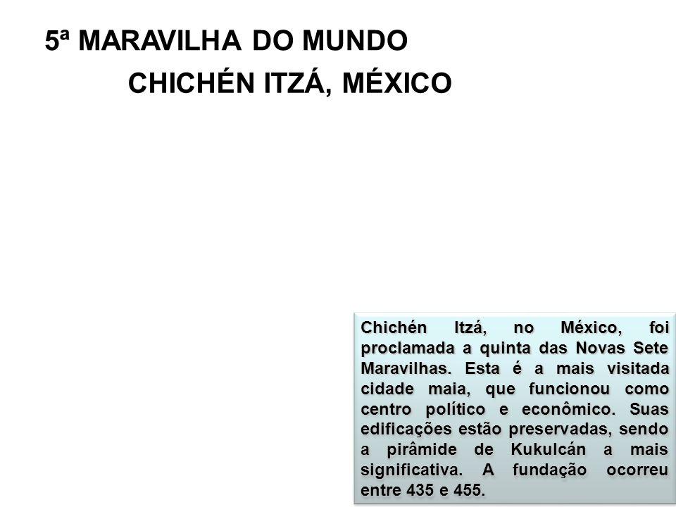 5ª MARAVILHA DO MUNDO Chichén Itzá, no México, foi proclamada a quinta das Novas Sete Maravilhas. Esta é a mais visitada cidade maia, que funcionou co