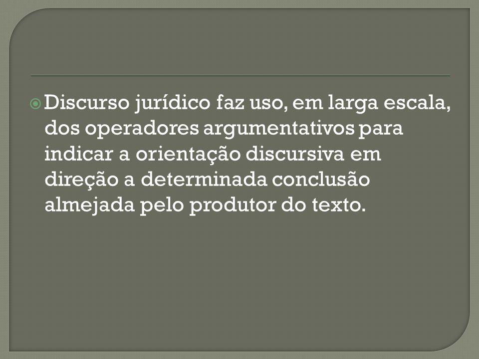 Discurso jurídico faz uso, em larga escala, dos operadores argumentativos para indicar a orientação discursiva em direção a determinada conclusão alme