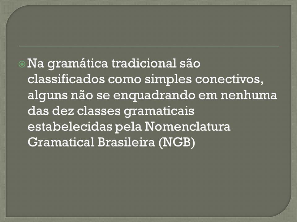 Na gramática tradicional são classificados como simples conectivos, alguns não se enquadrando em nenhuma das dez classes gramaticais estabelecidas pela Nomenclatura Gramatical Brasileira (NGB)