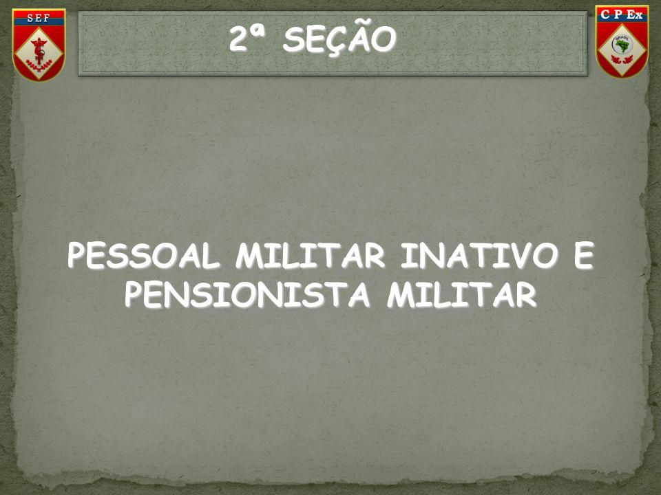 PESSOAL MILITAR INATIVO E PENSIONISTA MILITAR 2ª SEÇÃO