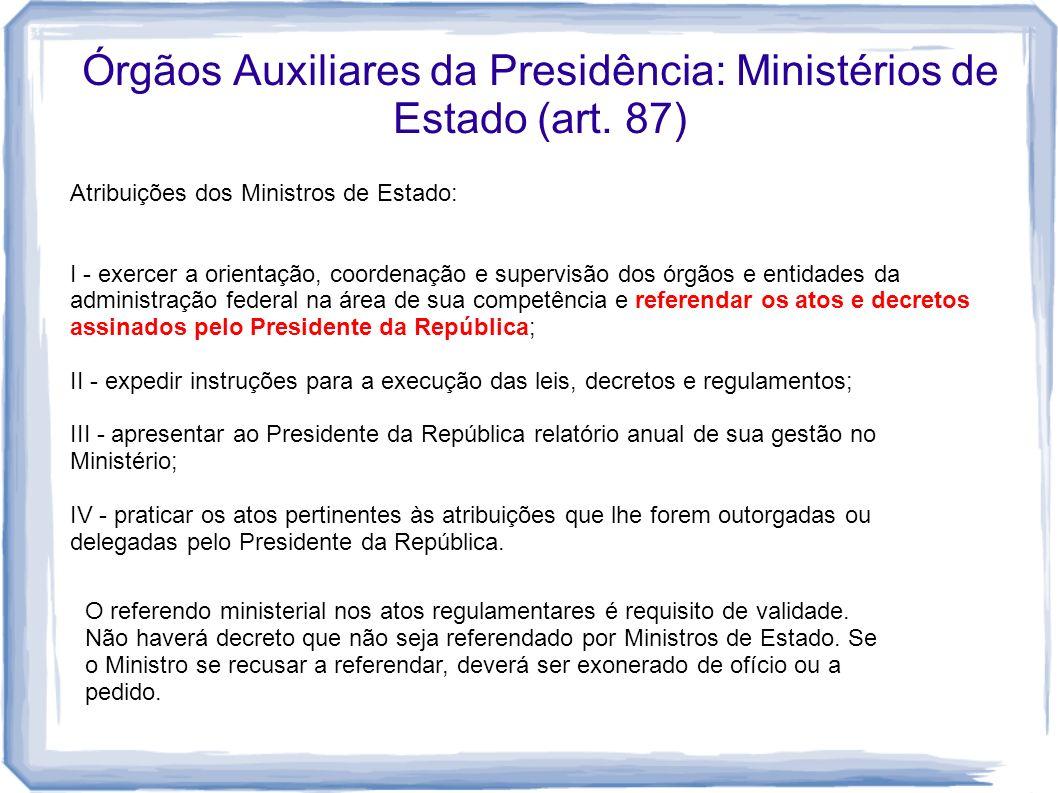 Órgãos Auxiliares da Presidência: Ministérios de Estado (art. 87) Atribuições dos Ministros de Estado: I - exercer a orientação, coordenação e supervi