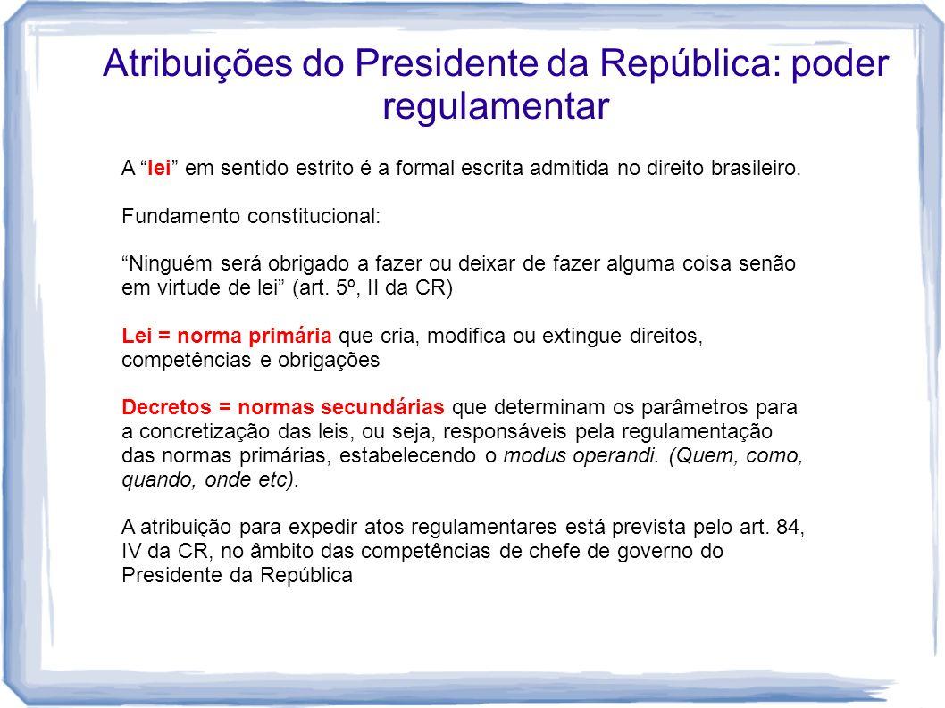 Atribuições do Presidente da República: poder regulamentar A lei em sentido estrito é a formal escrita admitida no direito brasileiro. Fundamento cons