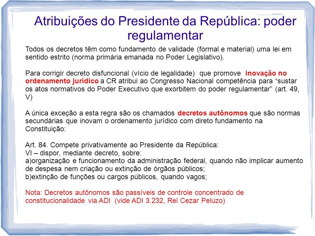 Atribuições do Presidente da República: poder regulamentar Todos os decretos têm como fundamento de validade (formal e material) uma lei em sentido es
