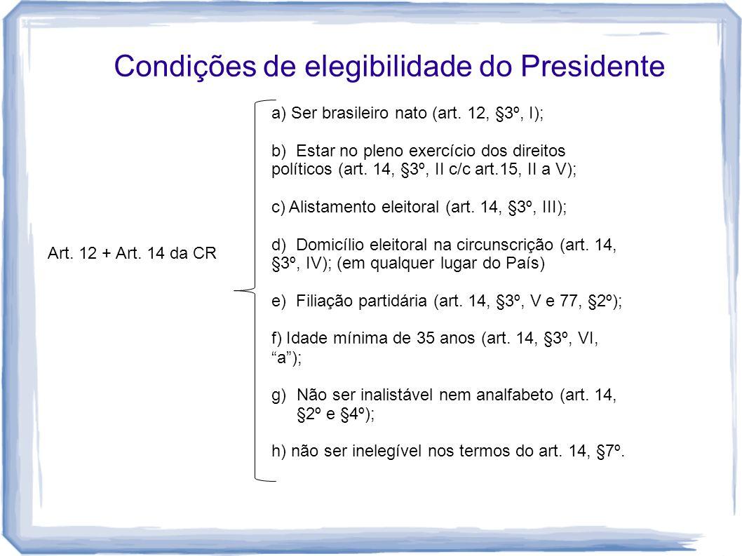 Condições de elegibilidade do Presidente a) Ser brasileiro nato (art. 12, §3º, I); b) Estar no pleno exercício dos direitos políticos (art. 14, §3º, I