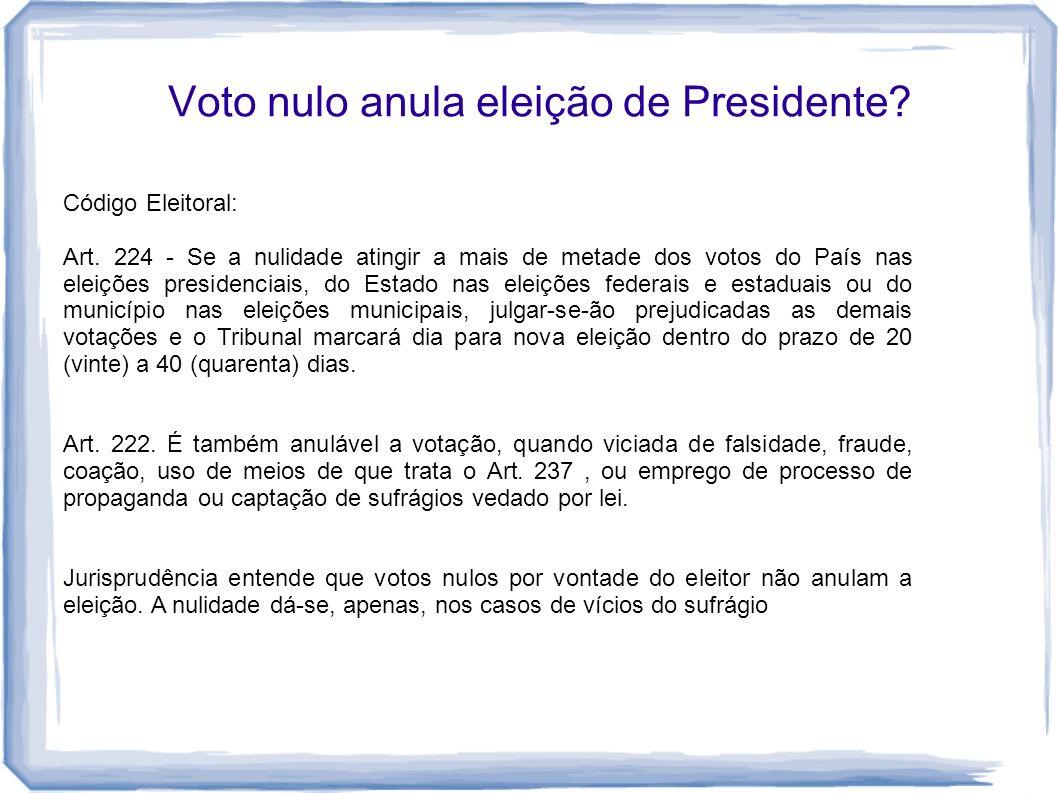 Voto nulo anula eleição de Presidente? Código Eleitoral: Art. 224 - Se a nulidade atingir a mais de metade dos votos do País nas eleições presidenciai