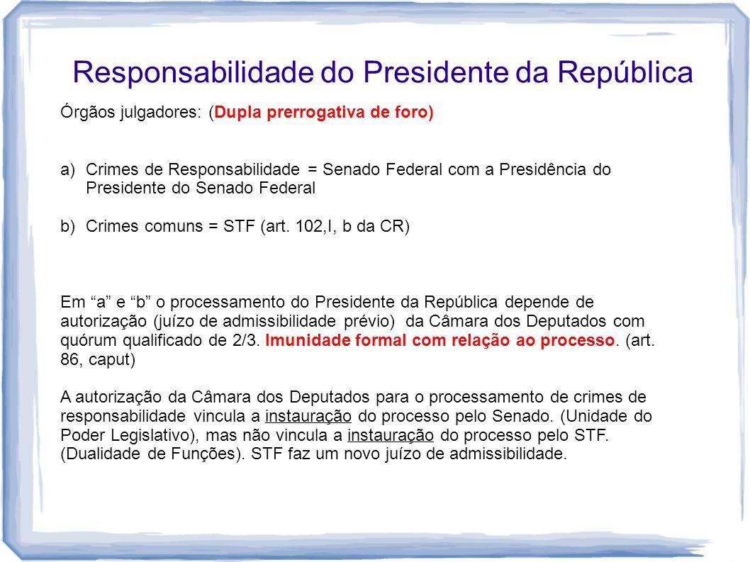 Responsabilidade do Presidente da República Órgãos julgadores: (Dupla prerrogativa de foro) a)Crimes de Responsabilidade = Senado Federal com a Presid
