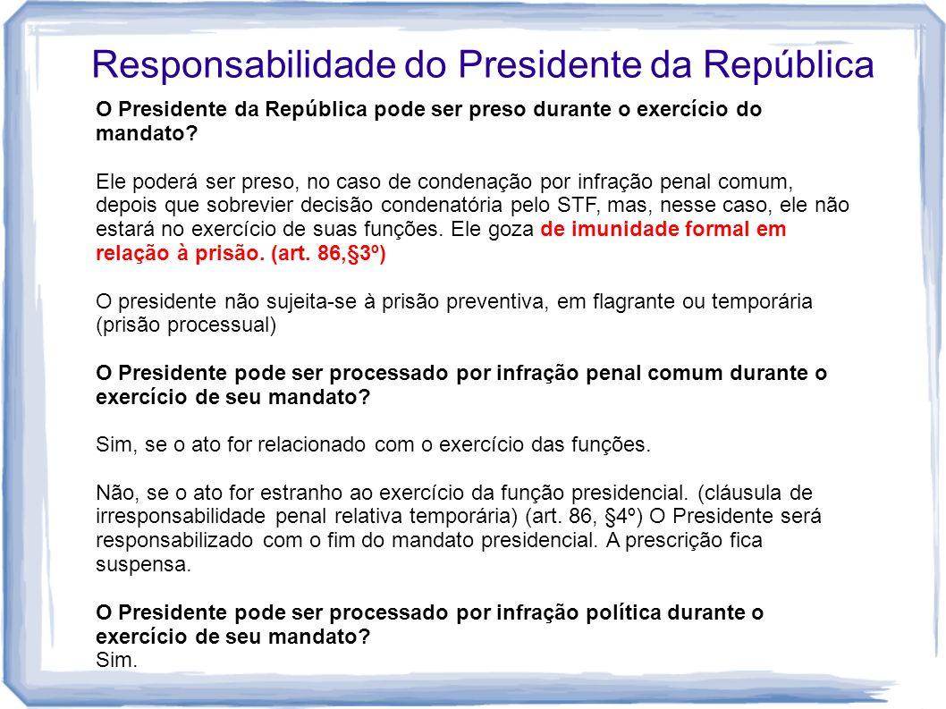 Responsabilidade do Presidente da República O Presidente da República pode ser preso durante o exercício do mandato? Ele poderá ser preso, no caso de