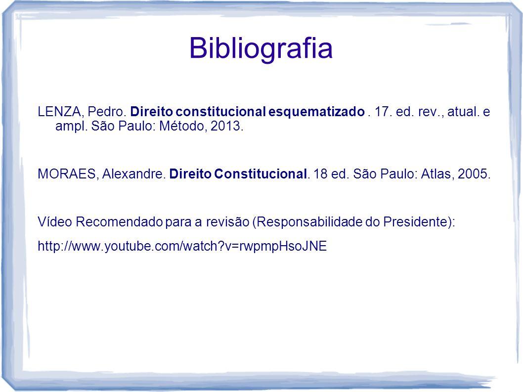 Bibliografia LENZA, Pedro. Direito constitucional esquematizado. 17. ed. rev., atual. e ampl. São Paulo: Método, 2013. MORAES, Alexandre. Direito Cons