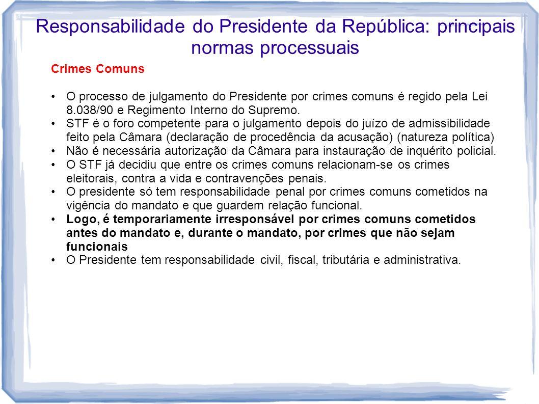 Responsabilidade do Presidente da República: principais normas processuais Crimes Comuns O processo de julgamento do Presidente por crimes comuns é re