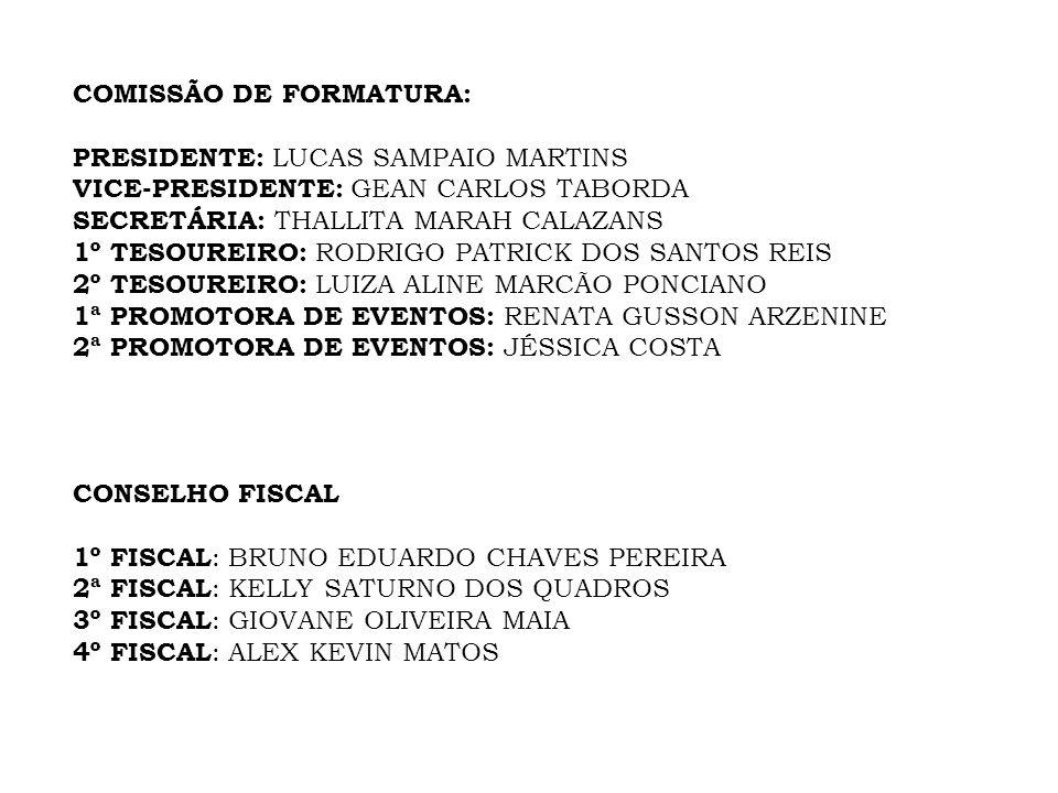 COMISSÃO DE FORMATURA: PRESIDENTE: LUCAS SAMPAIO MARTINS VICE-PRESIDENTE: GEAN CARLOS TABORDA SECRETÁRIA: THALLITA MARAH CALAZANS 1º TESOUREIRO: RODRI