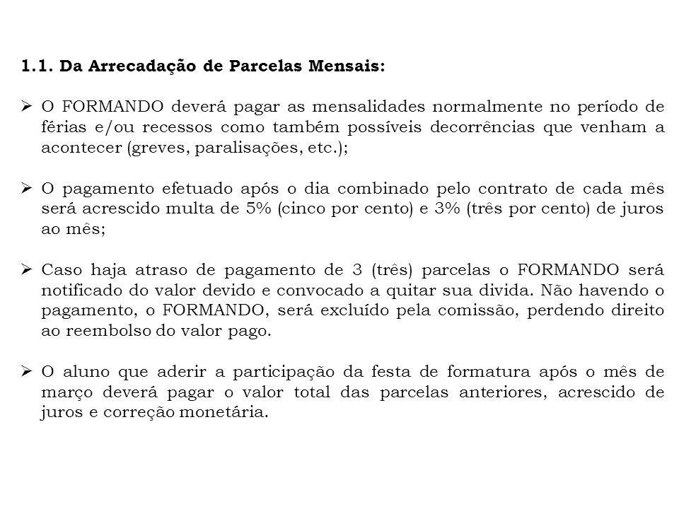1.1. Da Arrecadação de Parcelas Mensais: O FORMANDO deverá pagar as mensalidades normalmente no período de férias e/ou recessos como também possíveis