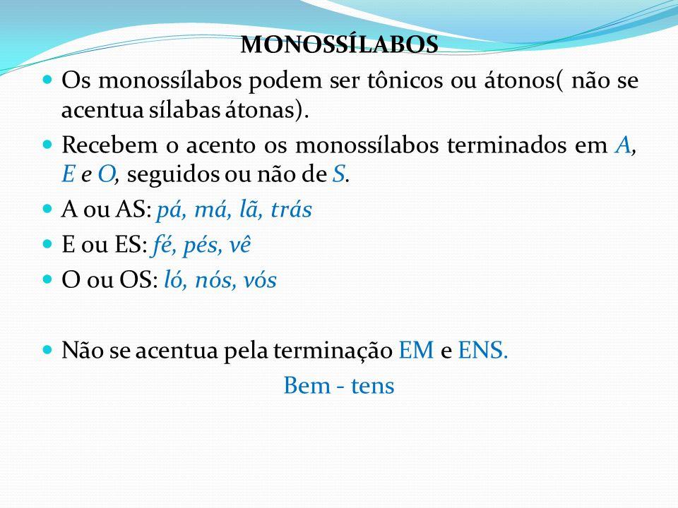 MONOSSÍLABOS Os monossílabos podem ser tônicos ou átonos( não se acentua sílabas átonas). Recebem o acento os monossílabos terminados em A, E e O, seg