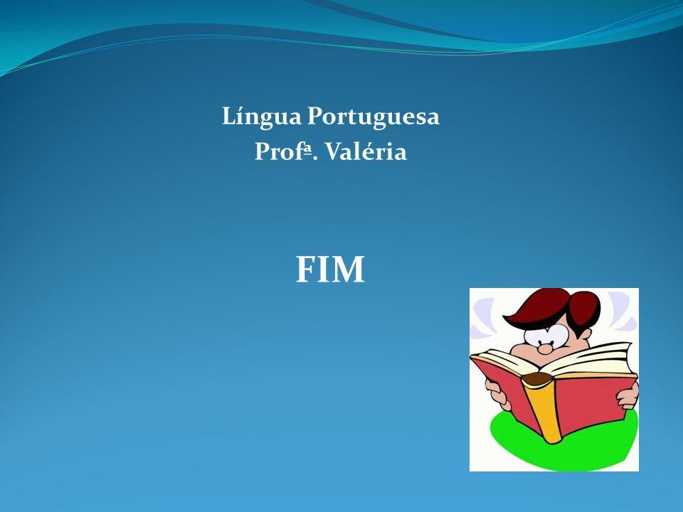 Língua Portuguesa Profª. Valéria FIM