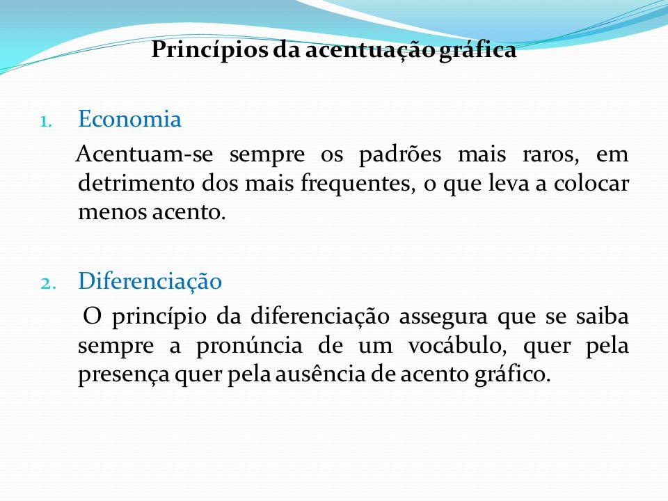Princípios da acentuação gráfica 1. Economia Acentuam-se sempre os padrões mais raros, em detrimento dos mais frequentes, o que leva a colocar menos a