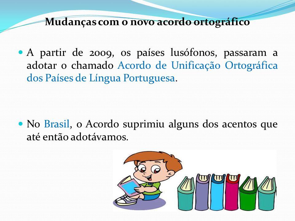 Mudanças com o novo acordo ortográfico A partir de 2009, os países lusófonos, passaram a adotar o chamado Acordo de Unificação Ortográfica dos Países
