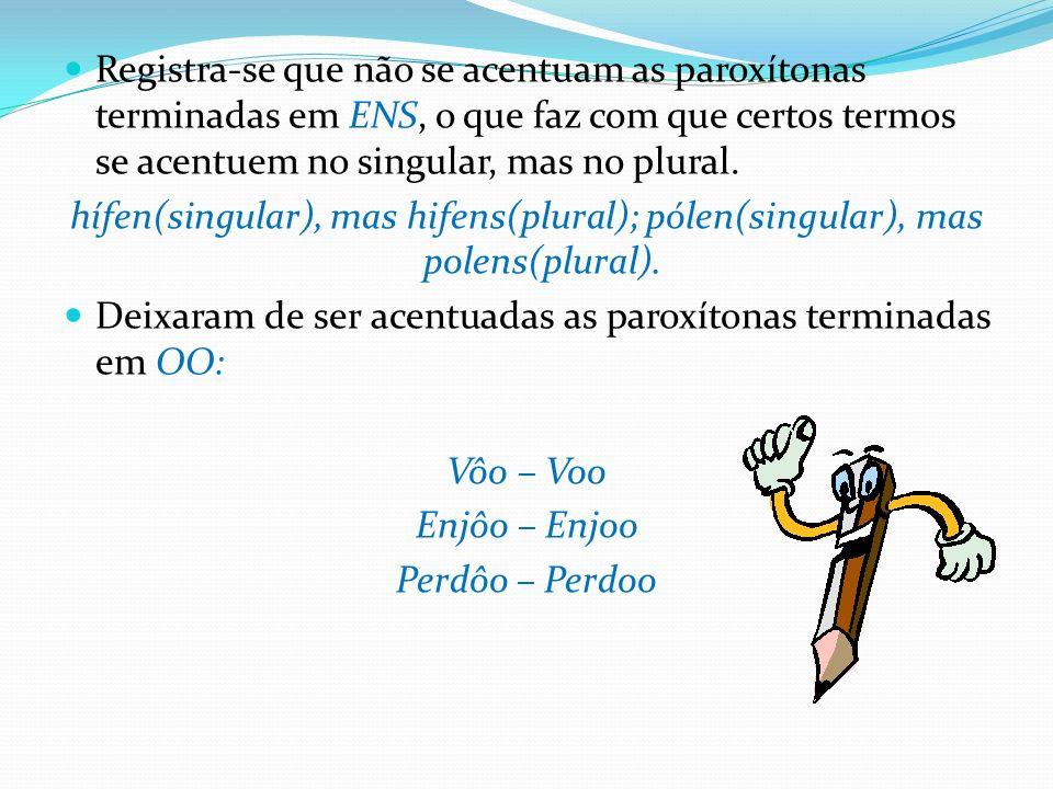 Registra-se que não se acentuam as paroxítonas terminadas em ENS, o que faz com que certos termos se acentuem no singular, mas no plural. hífen(singul