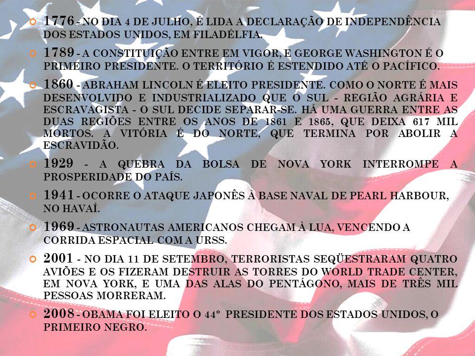 1776 - NO DIA 4 DE JULHO, É LIDA A DECLARAÇÃO DE INDEPENDÊNCIA DOS ESTADOS UNIDOS, EM FILADÉLFIA. 1789 - A CONSTITUIÇÃO ENTRE EM VIGOR, E GEORGE WASHI
