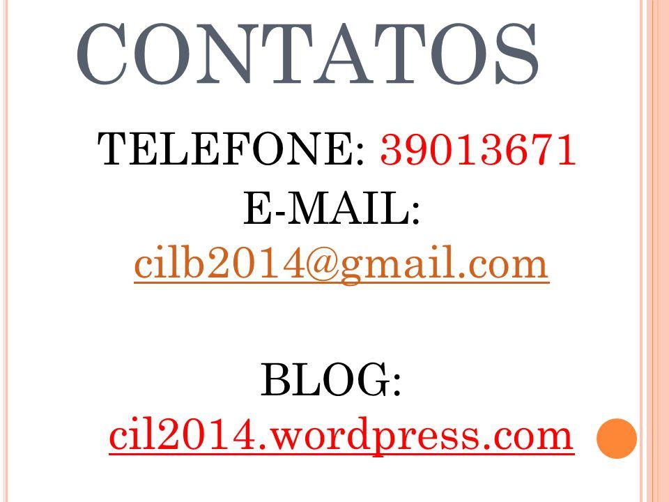 CONTATOS TELEFONE: 39013671 E-MAIL: cilb2014@gmail.com cilb2014@gmail.com BLOG: cil2014.wordpress.com