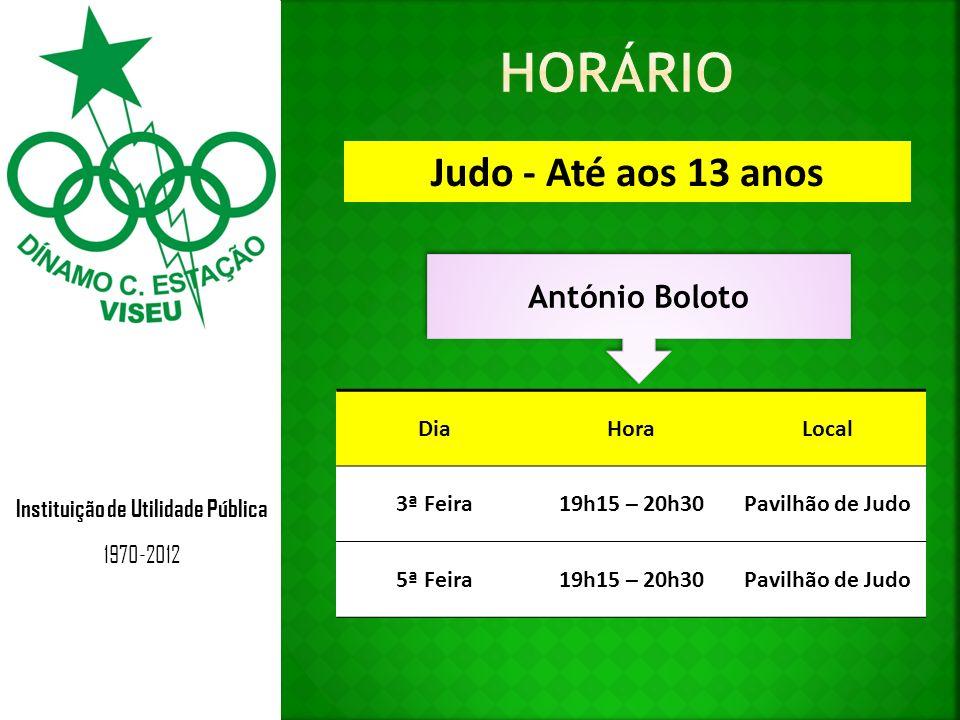 Instituição de Utilidade Pública 1970-2012 Judo - Até aos 13 anos António Boloto DiaHoraLocal 3ª Feira19h15 – 20h30Pavilhão de Judo 5ª Feira19h15 – 20h30Pavilhão de Judo