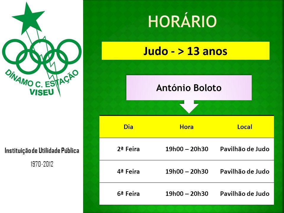 Instituição de Utilidade Pública 1970-2012 Judo - > 13 anos António Boloto DiaHoraLocal 2ª Feira19h00 – 20h30Pavilhão de Judo 4ª Feira19h00 – 20h30Pav