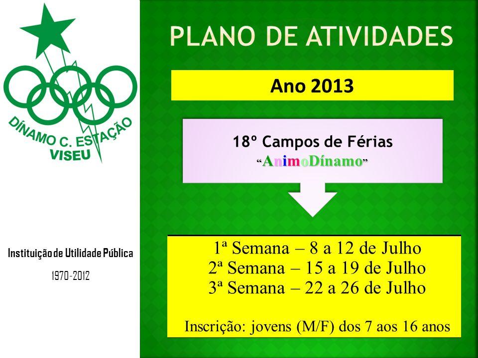 Instituição de Utilidade Pública 1970-2012 Ano 2013 18º Campos de Férias AnimoDínamo AnimoDínamo 18º Campos de Férias AnimoDínamo AnimoDínamo 1ª Seman