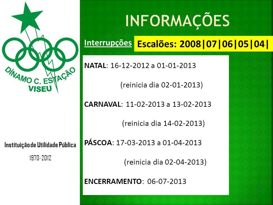 Instituição de Utilidade Pública 1970-2012 Interrupções Escalões: 2008|07|06|05|04| NATAL: 16-12-2012 a 01-01-2013 (reinicia dia 02-01-2013) CARNAVAL: