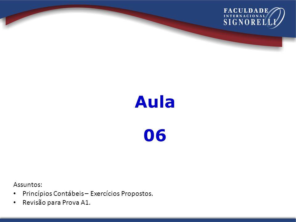 Aula 06 Assuntos: Princípios Contábeis – Exercícios Propostos. Revisão para Prova A1.