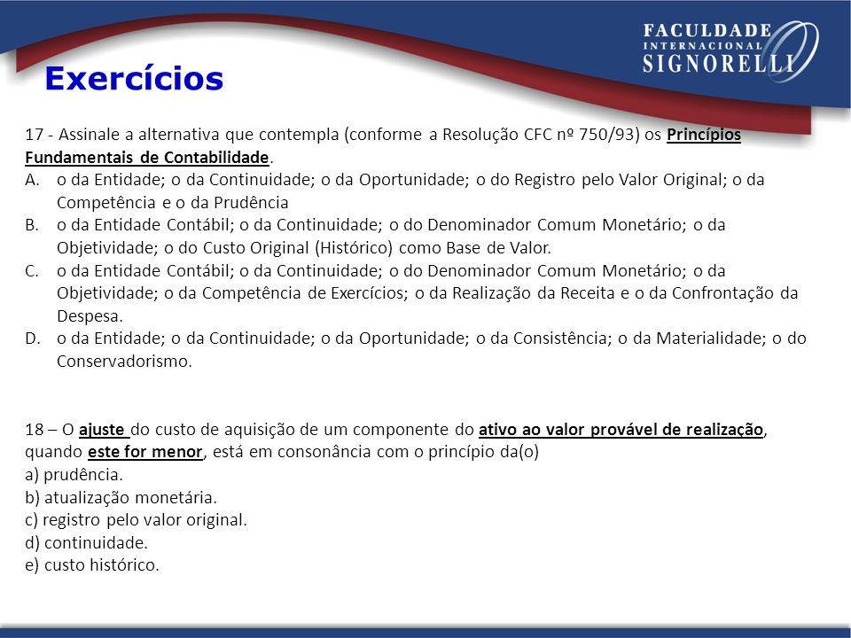 17 - Assinale a alternativa que contempla (conforme a Resolução CFC nº 750/93) os Princípios Fundamentais de Contabilidade. A.o da Entidade; o da Cont
