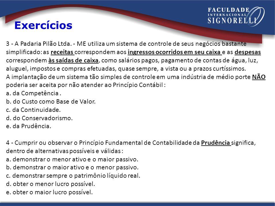 3 - A Padaria Pilão Ltda. - ME utiliza um sistema de controle de seus negócios bastante simplificado: as receitas correspondem aos ingressos ocorridos