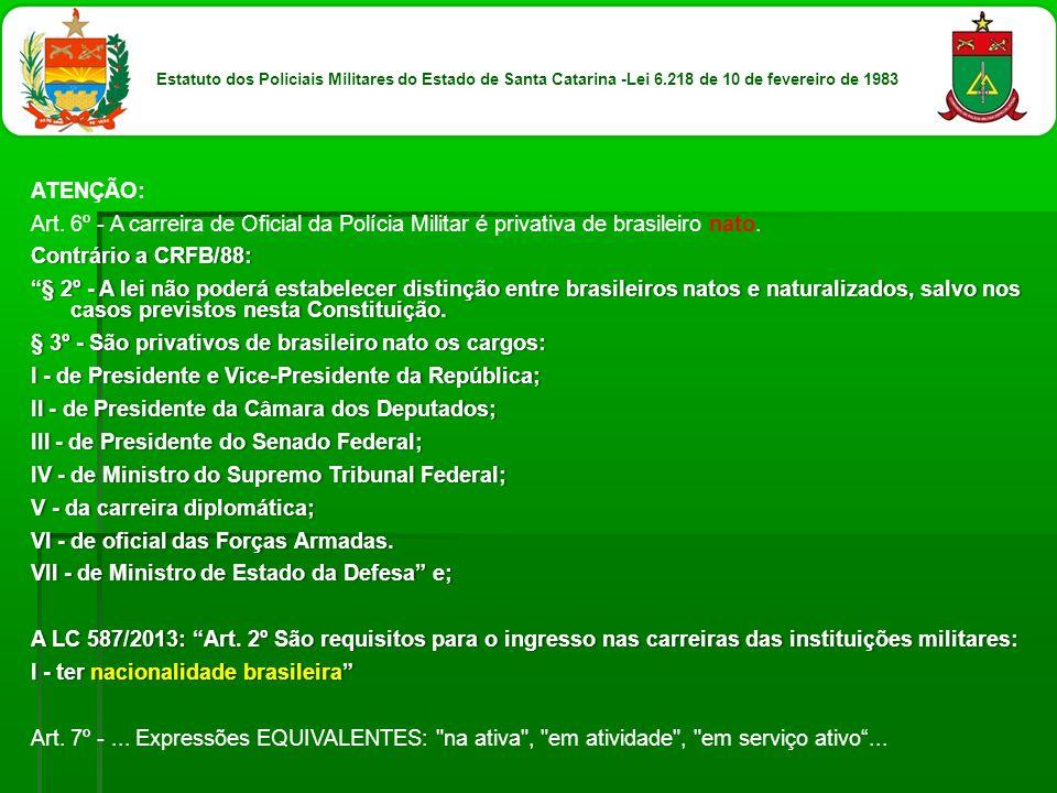 ATENÇÃO: Art. 6º - A carreira de Oficial da Polícia Militar é privativa de brasileiro nato. Contrário a CRFB/88:Contrário a CRFB/88: § 2º - A lei não