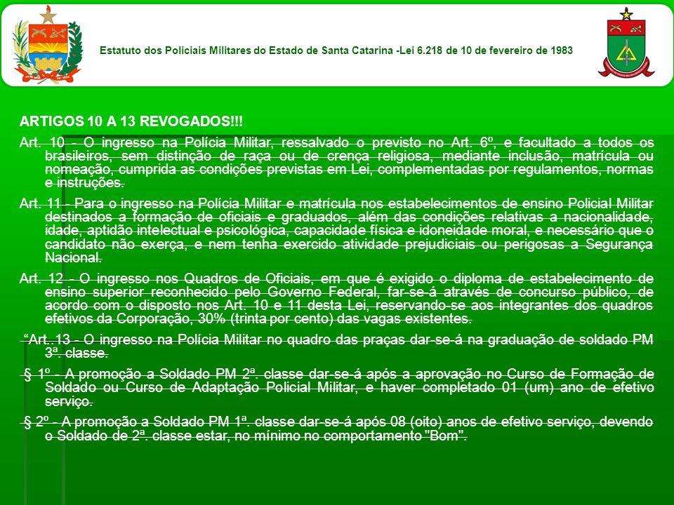 ARTIGOS 10 A 13 REVOGADOS!!! Art. 10 - O ingresso na Polícia Militar, ressalvado o previsto no Art. 6º, e facultado a todos os brasileiros, sem distin