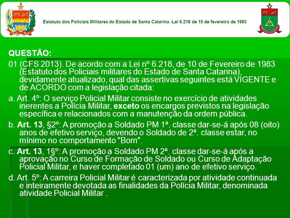 QUESTÃO: 01 (CFS 2013).De acordo com a Lei nº 6.218, de 10 de Fevereiro de 1983 (Estatuto dos Policiais militares do Estado de Santa Catarina), devida
