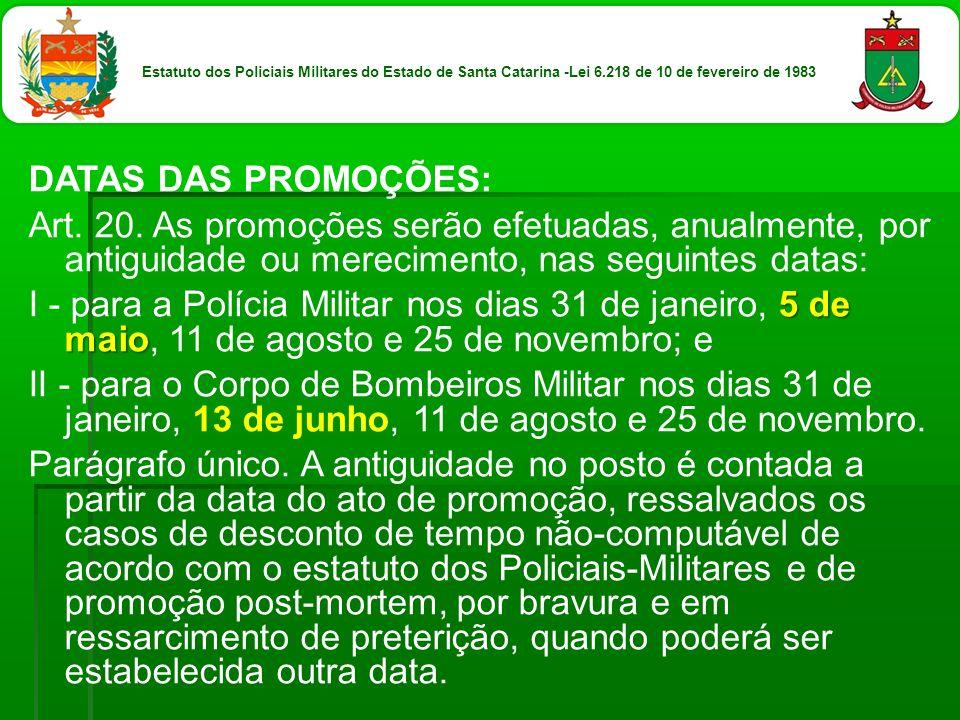 DATAS DAS PROMOÇÕES: Art. 20. As promoções serão efetuadas, anualmente, por antiguidade ou merecimento, nas seguintes datas: 5 de maio I - para a Polí