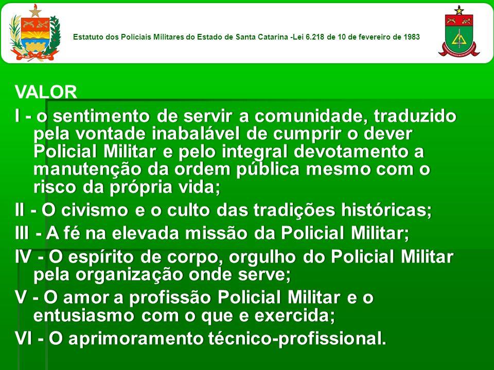 VALOR I - o sentimento de servir a comunidade, traduzido pela vontade inabalável de cumprir o dever Policial Militar e pelo integral devotamento a man