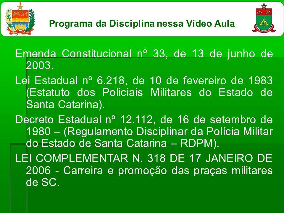 Emenda Constitucional nº 33, de 13 de junho de 2003. Lei Estadual nº 6.218, de 10 de fevereiro de 1983 (Estatuto dos Policiais Militares do Estado de