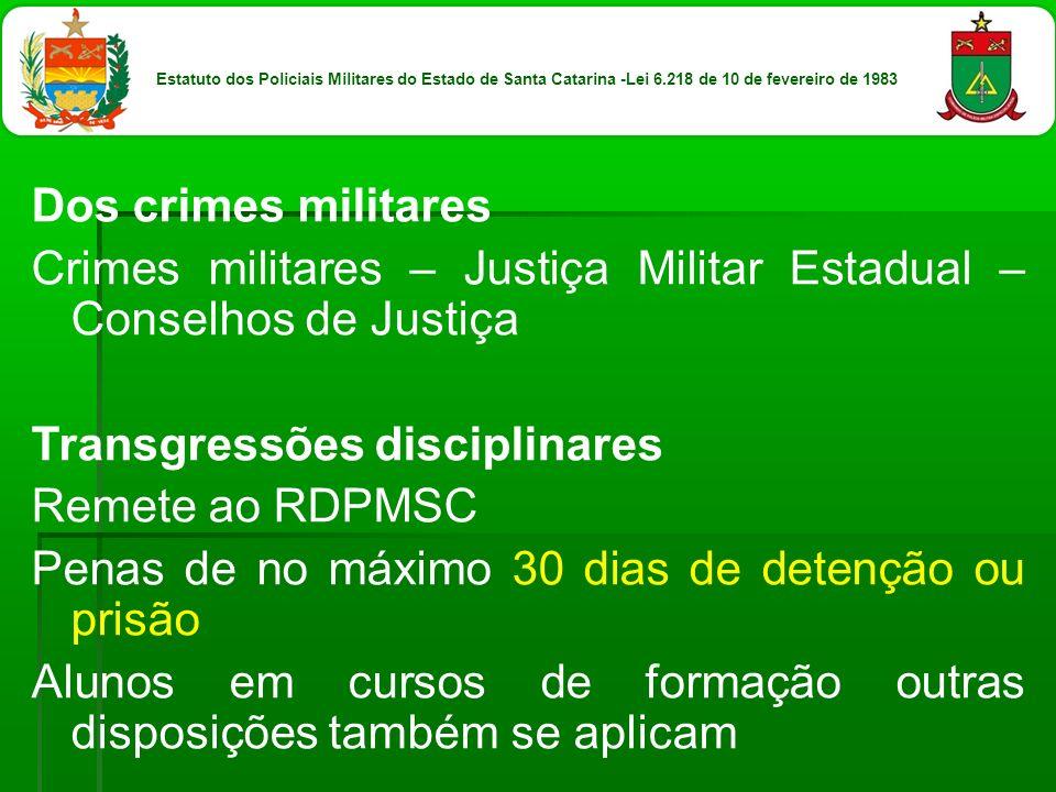 Dos crimes militares Crimes militares – Justiça Militar Estadual – Conselhos de Justiça Transgressões disciplinares Remete ao RDPMSC Penas de no máxim
