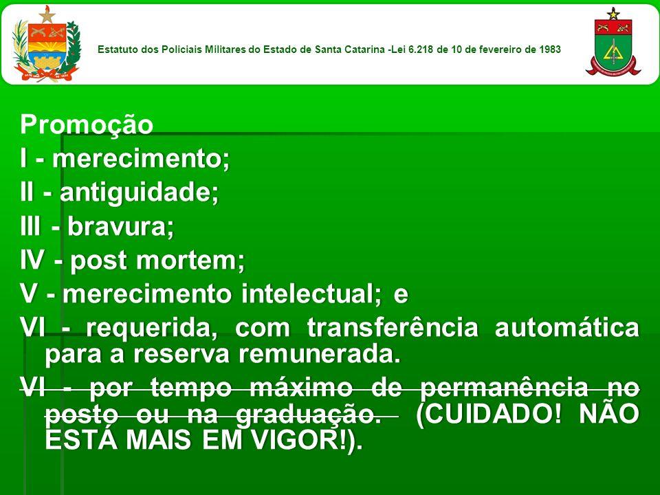 Promoção I - merecimento;I - merecimento; II - antiguidade;II - antiguidade; III - bravura;III - bravura; IV - post mortem;IV - post mortem; V - merec