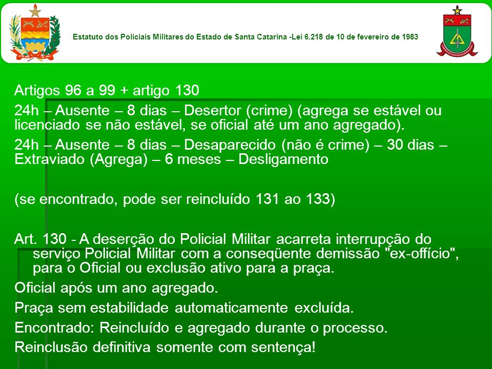 Artigos 96 a 99 + artigo 130 24h – Ausente – 8 dias – Desertor (crime) (agrega se estável ou licenciado se não estável, se oficial até um ano agregado