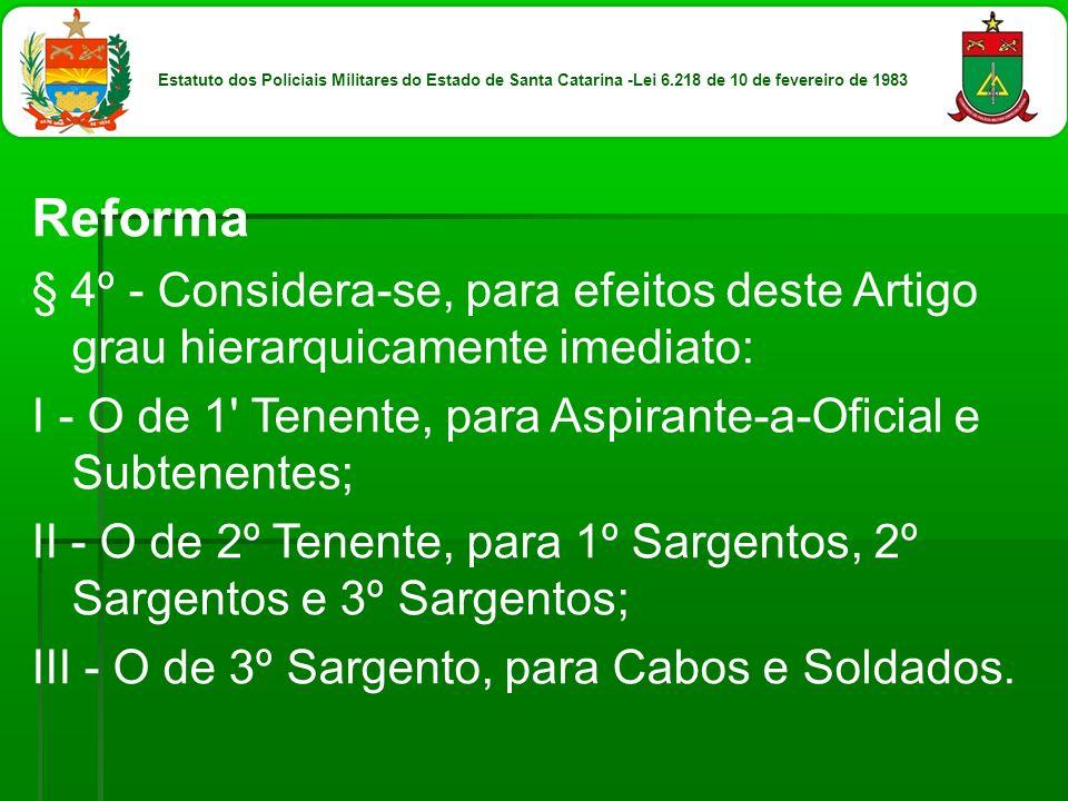 Reforma § 4º - Considera-se, para efeitos deste Artigo grau hierarquicamente imediato: I - O de 1' Tenente, para Aspirante-a-Oficial e Subtenentes; II