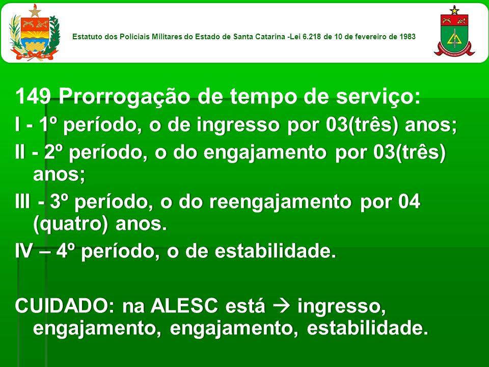 149 Prorrogação de tempo de serviço: I - 1º período, o de ingresso por 03(três) anos;I - 1º período, o de ingresso por 03(três) anos; II - 2º período,