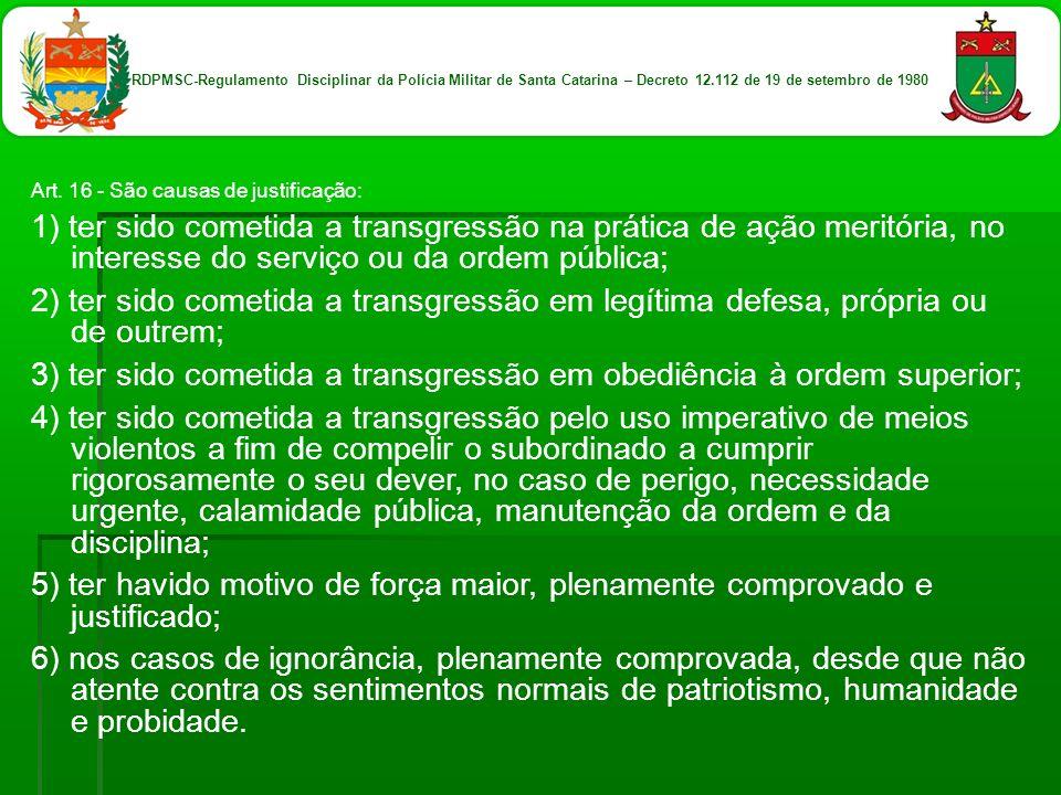 Art. 16 - São causas de justificação: 1) ter sido cometida a transgressão na prática de ação meritória, no interesse do serviço ou da ordem pública; 2