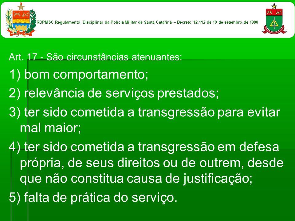 Art. 17 - São circunstâncias atenuantes: 1) bom comportamento; 2) relevância de serviços prestados; 3) ter sido cometida a transgressão para evitar ma