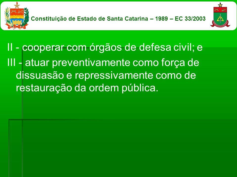 II - cooperar com órgãos de defesa civil; e III - atuar preventivamente como força de dissuasão e repressivamente como de restauração da ordem pública