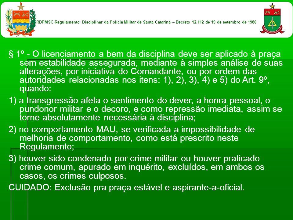 § 1º - O licenciamento a bem da disciplina deve ser aplicado à praça sem estabilidade assegurada, mediante à simples análise de suas alterações, por i