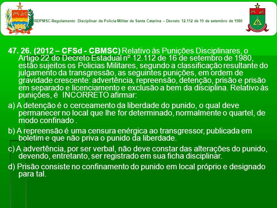 47. 26. (2012 – CFSd - CBMSC) Relativo às Punições Disciplinares, o Artigo 22 do Decreto Estadual nº 12.112 de 16 de setembro de 1980, estão sujeitos