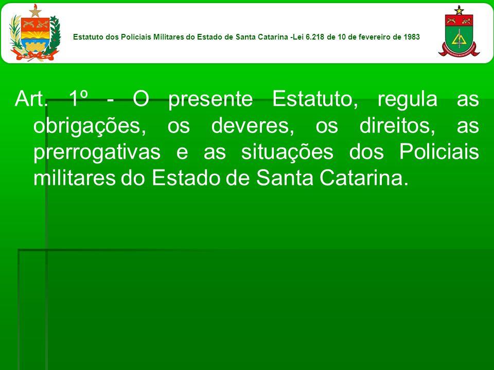Art. 1º - O presente Estatuto, regula as obrigações, os deveres, os direitos, as prerrogativas e as situações dos Policiais militares do Estado de San