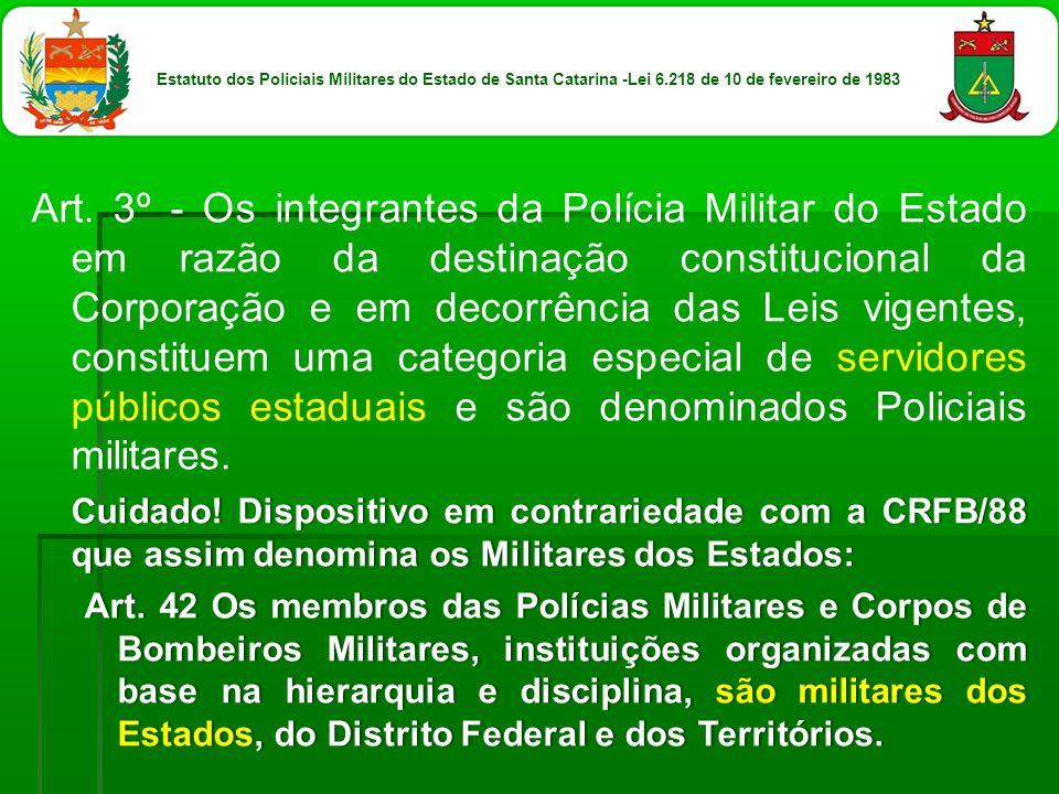 Art. 3º - Os integrantes da Polícia Militar do Estado em razão da destinação constitucional da Corporação e em decorrência das Leis vigentes, constitu