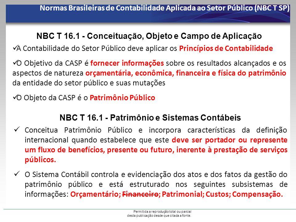 Permitida a reprodução total ou parcial desta publicação desde que citada a fonte. NBC T 16.1 - Conceituação, Objeto e Campo de Aplicação A Contabilid